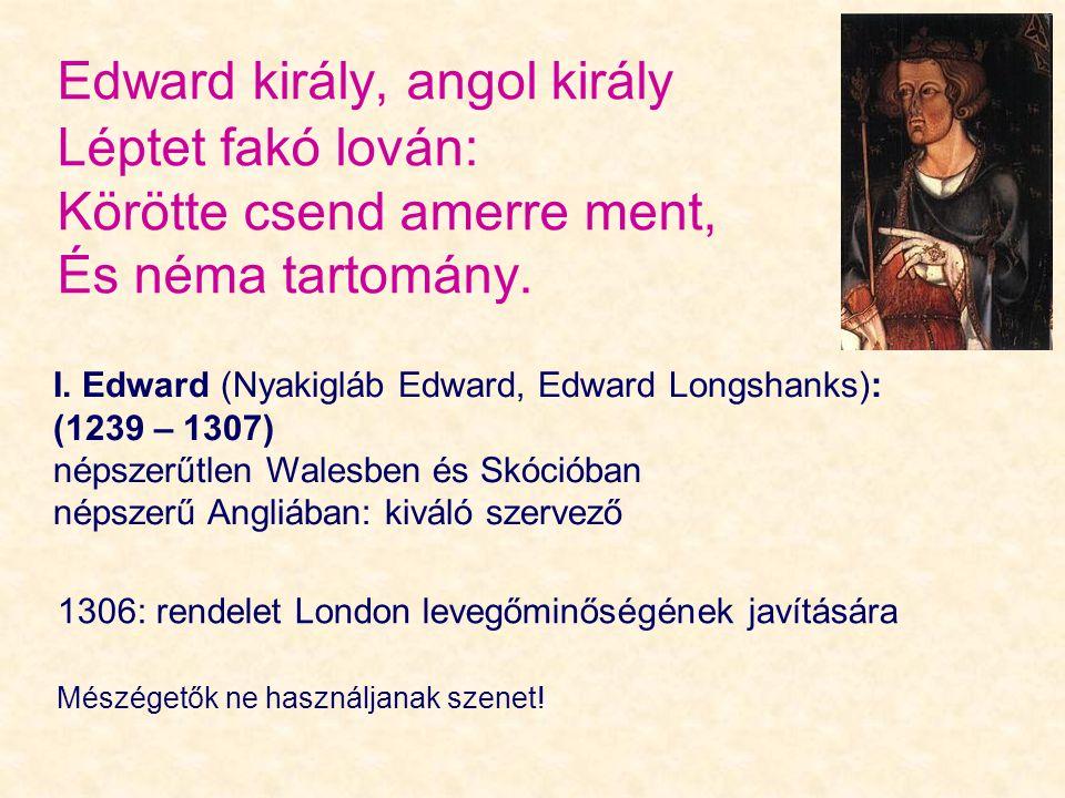 Edward király, angol király Léptet fakó lován: Körötte csend amerre ment, És néma tartomány.