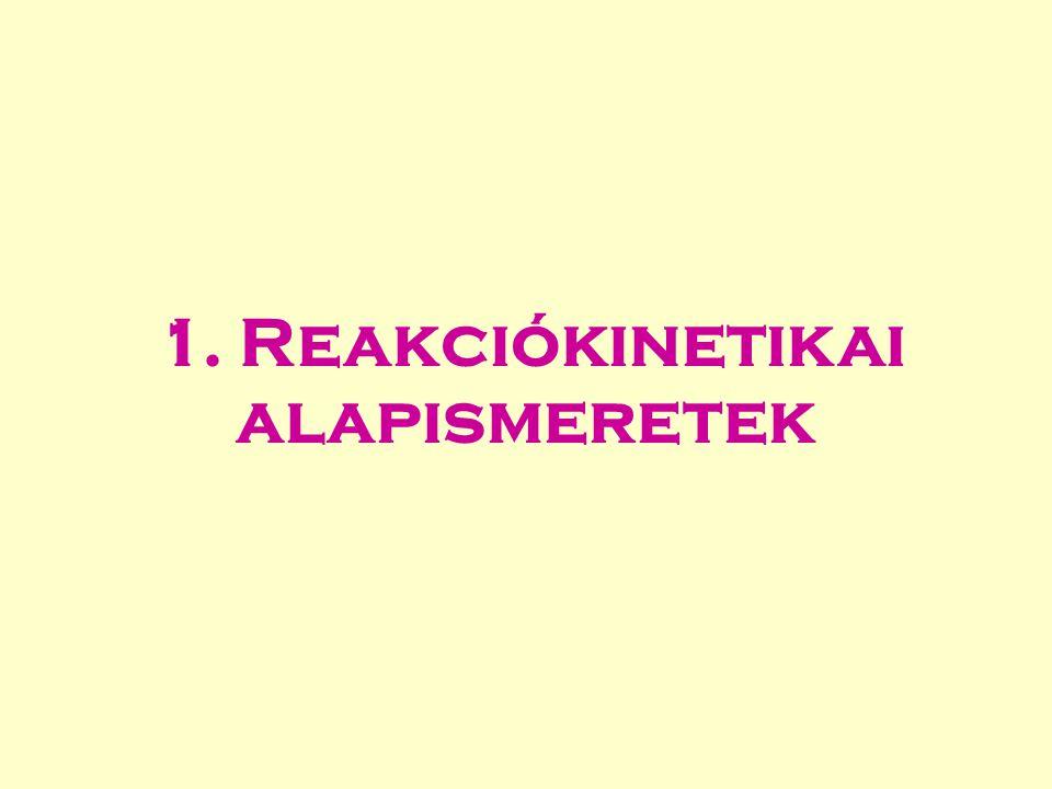 1. Reakciókinetikai alapismeretek