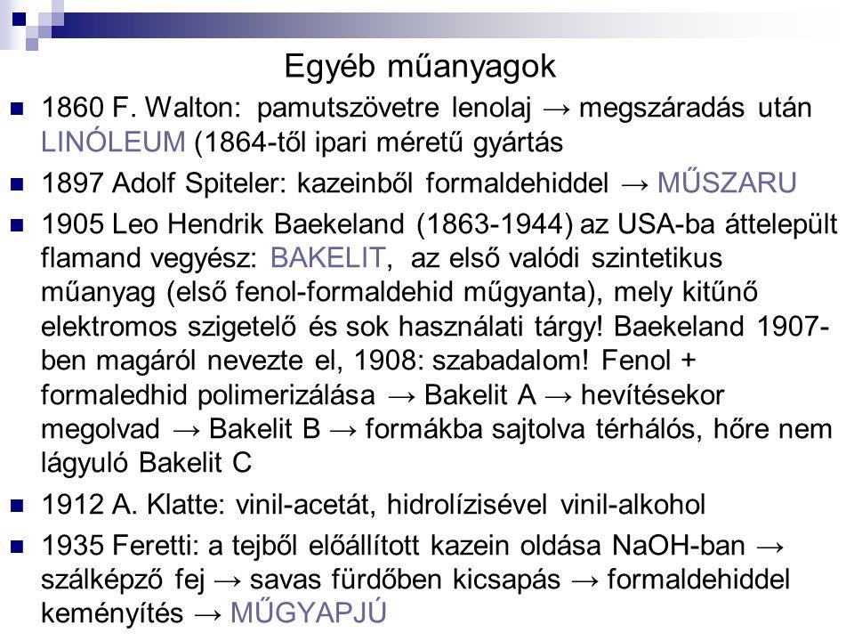 Egyéb műanyagok 1860 F. Walton: pamutszövetre lenolaj → megszáradás után LINÓLEUM (1864-től ipari méretű gyártás.