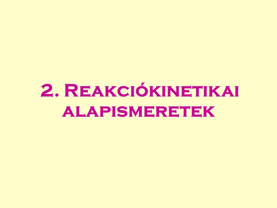 2. Reakciókinetikai alapismeretek