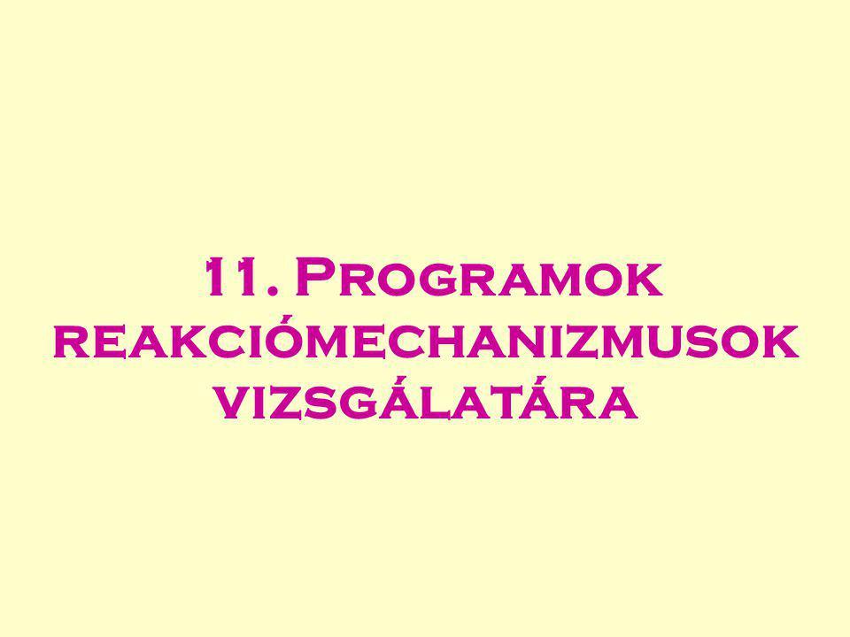 11. Programok reakciómechanizmusok vizsgálatára