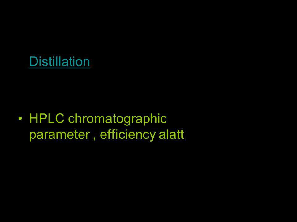 Distillation HPLC chromatographic parameter , efficiency alatt