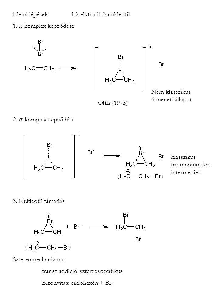 Elemi lépések 1,2 elktrofil; 3 nukleofil