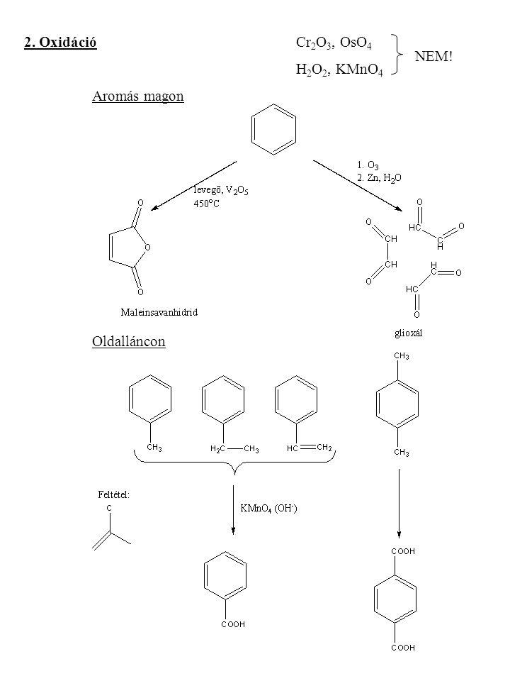 2. Oxidáció Cr2O3, OsO4 H2O2, KMnO4 Aromás magon Oldalláncon NEM!