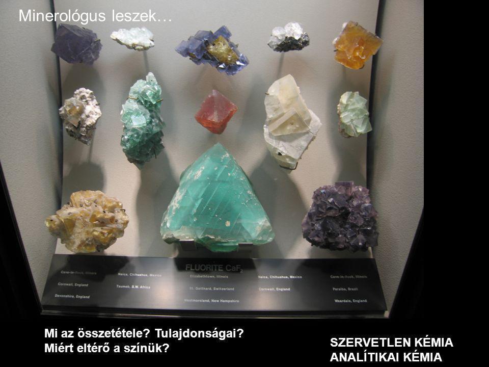 Minerológus leszek… Mi az összetétele Tulajdonságai