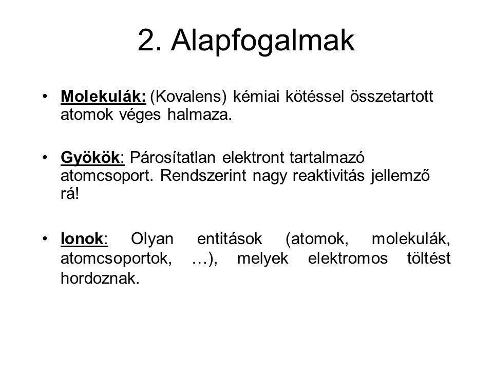 2. Alapfogalmak Molekulák: (Kovalens) kémiai kötéssel összetartott atomok véges halmaza.