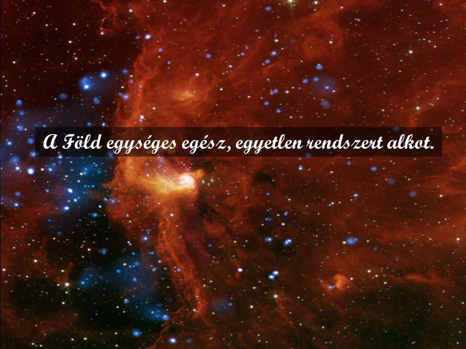 A Föld egységes egész, egyetlen rendszert alkot.