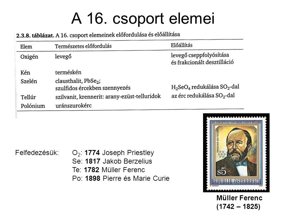 A 16. csoport elemei Felfedezésük: O2: 1774 Joseph Priestley