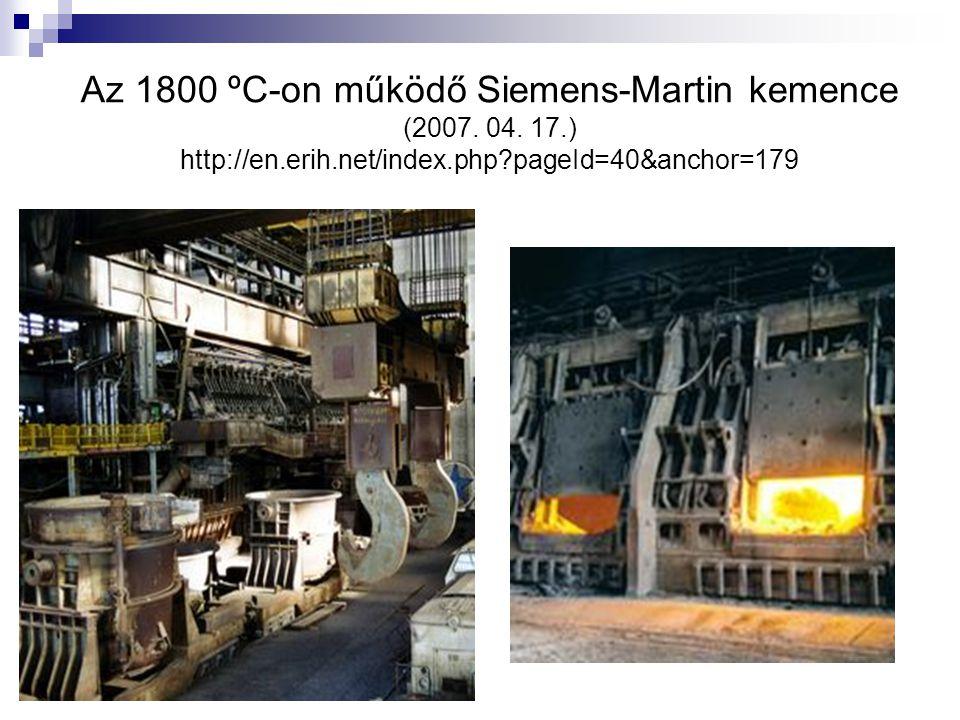 Az 1800 ºC-on működő Siemens-Martin kemence (2007. 04. 17. ) http://en