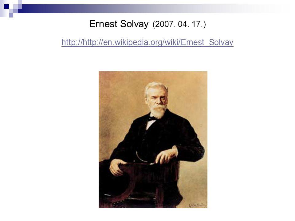 Ernest Solvay (2007. 04. 17. ) http://http://en. wikipedia