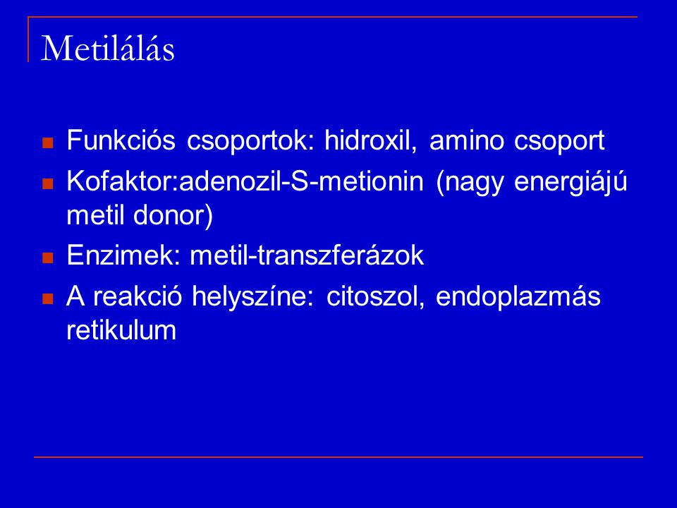 Metilálás Funkciós csoportok: hidroxil, amino csoport