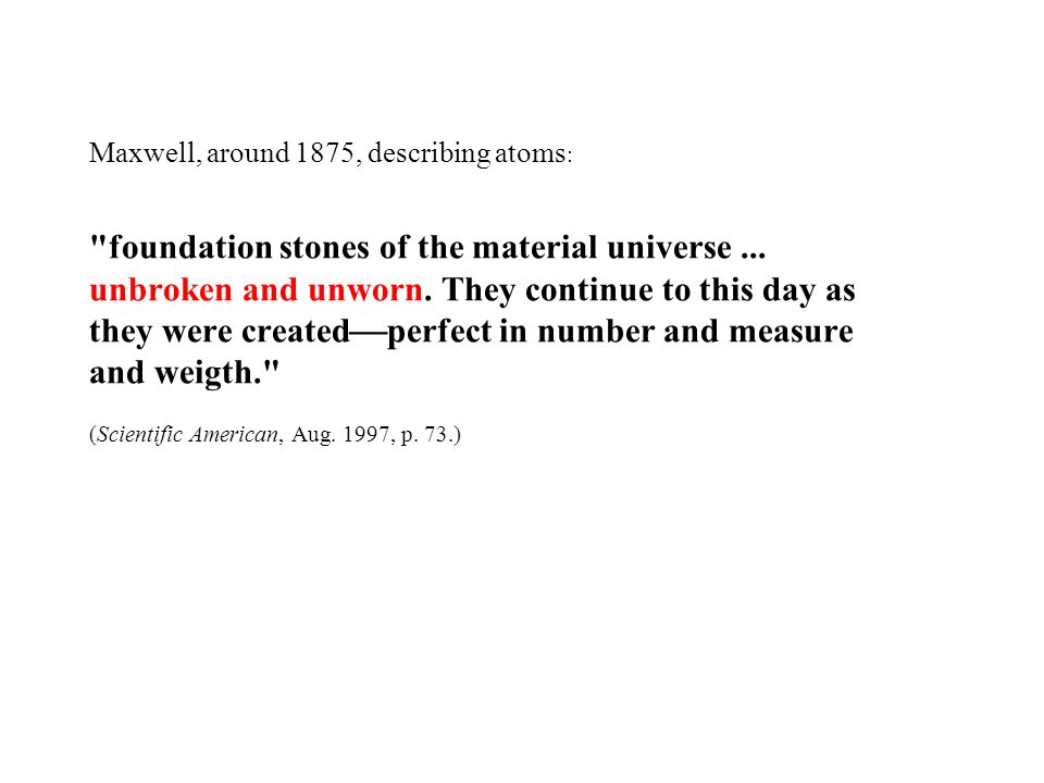 Maxwell, around 1875, describing atoms: foundation stones of the material universe ...