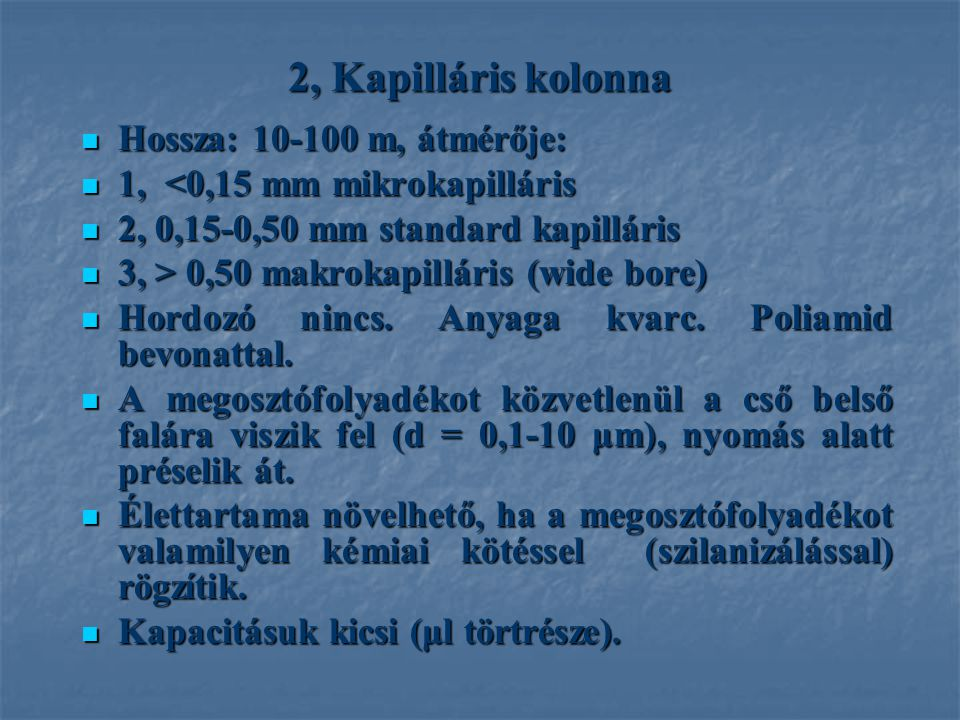 2, Kapilláris kolonna Hossza: 10-100 m, átmérője:
