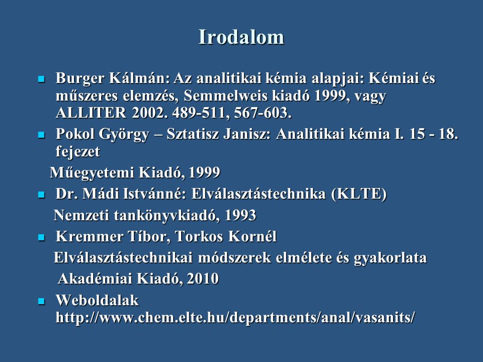 Irodalom Burger Kálmán: Az analitikai kémia alapjai: Kémiai és műszeres elemzés, Semmelweis kiadó 1999, vagy ALLITER 2002. 489-511, 567-603.