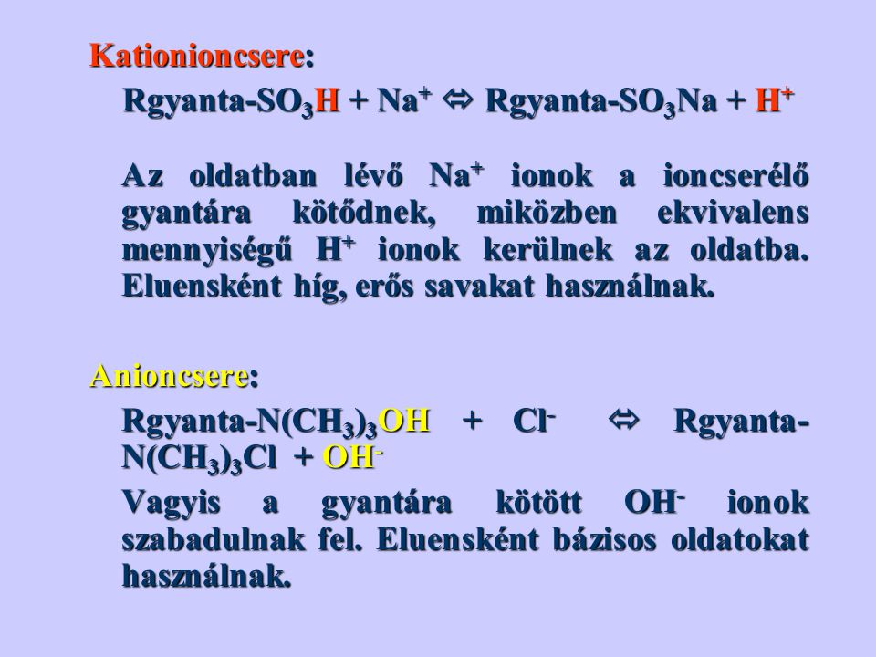 Kationioncsere: Rgyanta-SO3H + Na+  Rgyanta-SO3Na + H+