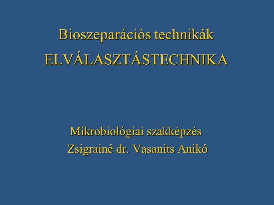 Bioszeparációs technikák ELVÁLASZTÁSTECHNIKA