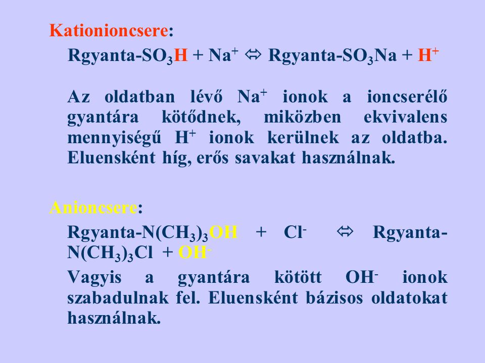 Kationioncsere: Rgyanta-SO3H + Na+  Rgyanta-SO3Na + H+