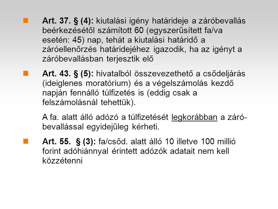Art. 37. § (4): kiutalási igény határideje a záróbevallás beérkezésétől számított 60 (egyszerűsített fa/va esetén: 45) nap, tehát a kiutalási határidő a záróellenőrzés határidejéhez igazodik, ha az igényt a záróbevallásban terjesztik elő