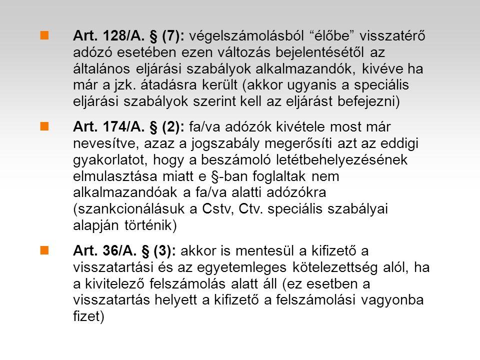 Art. 128/A. § (7): végelszámolásból élőbe visszatérő adózó esetében ezen változás bejelentésétől az általános eljárási szabályok alkalmazandók, kivéve ha már a jzk. átadásra került (akkor ugyanis a speciális eljárási szabályok szerint kell az eljárást befejezni)