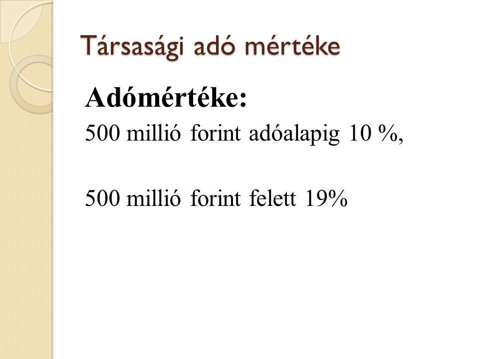 Adómértéke: Társasági adó mértéke 500 millió forint adóalapig 10 %,