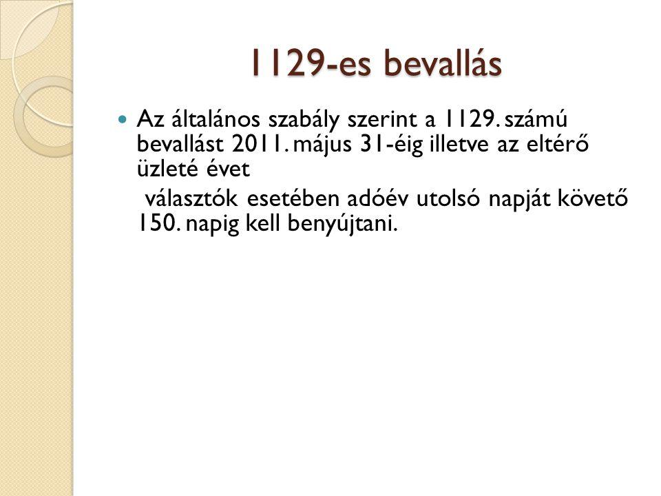 1129-es bevallás Az általános szabály szerint a 1129. számú bevallást 2011. május 31-éig illetve az eltérő üzleté évet.