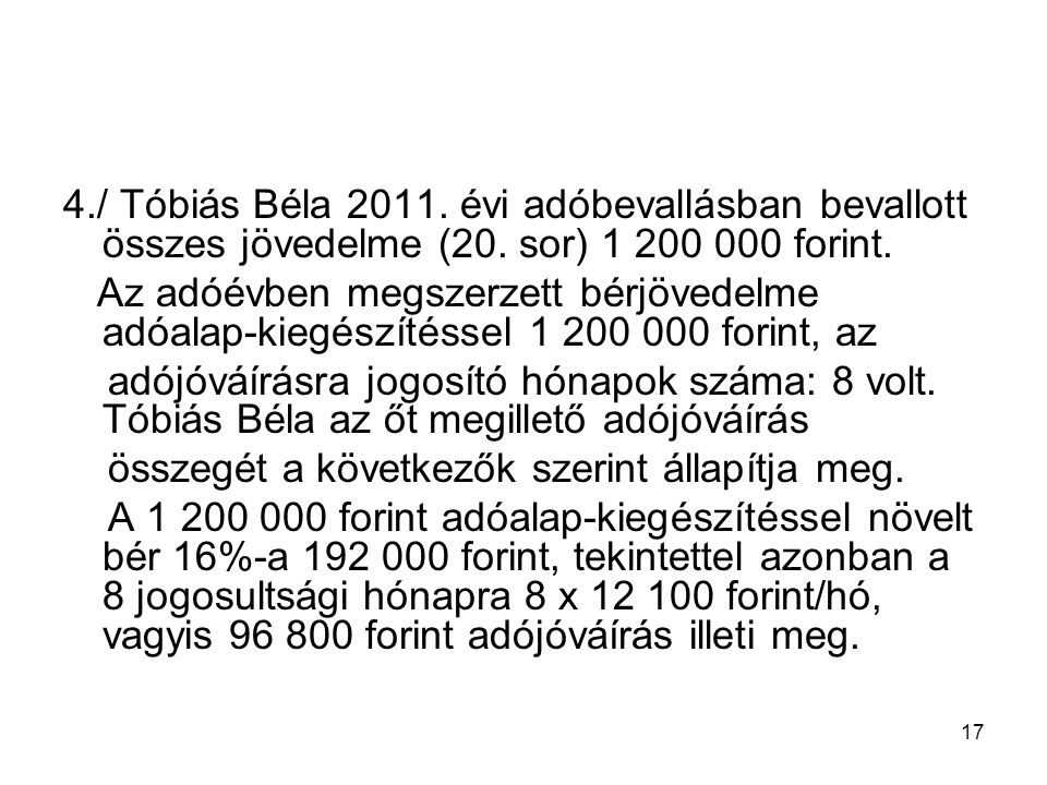 4./ Tóbiás Béla 2011. évi adóbevallásban bevallott összes jövedelme (20. sor) 1 200 000 forint.