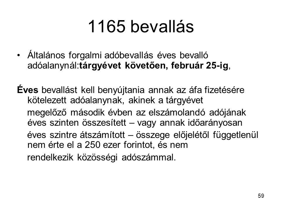 1165 bevallás Általános forgalmi adóbevallás éves bevalló adóalanynál:tárgyévet követően, február 25-ig,
