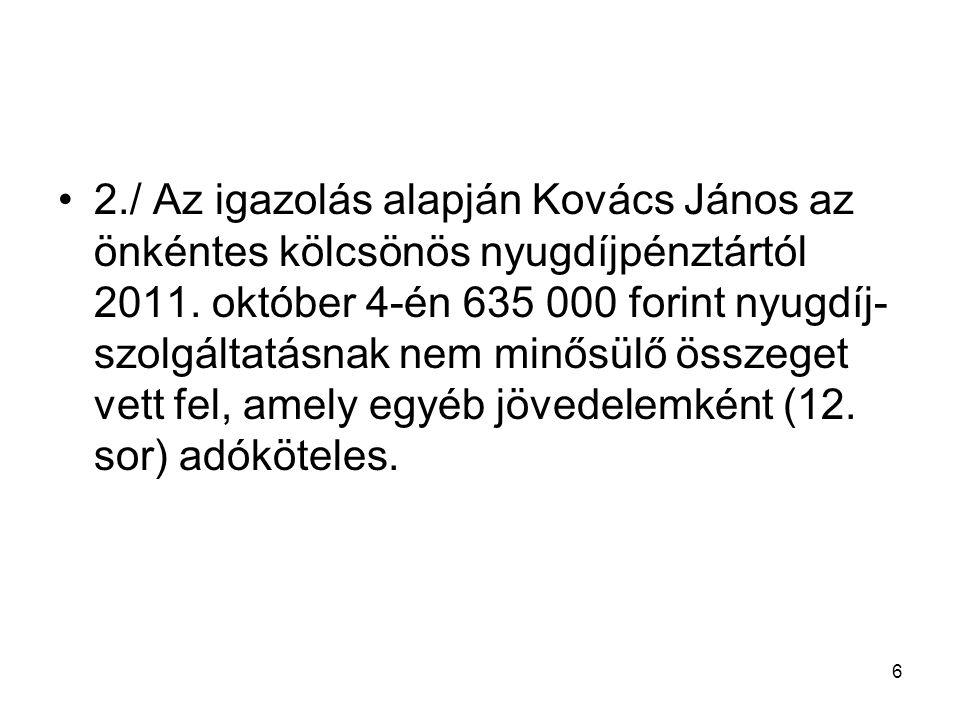 2./ Az igazolás alapján Kovács János az önkéntes kölcsönös nyugdíjpénztártól 2011.