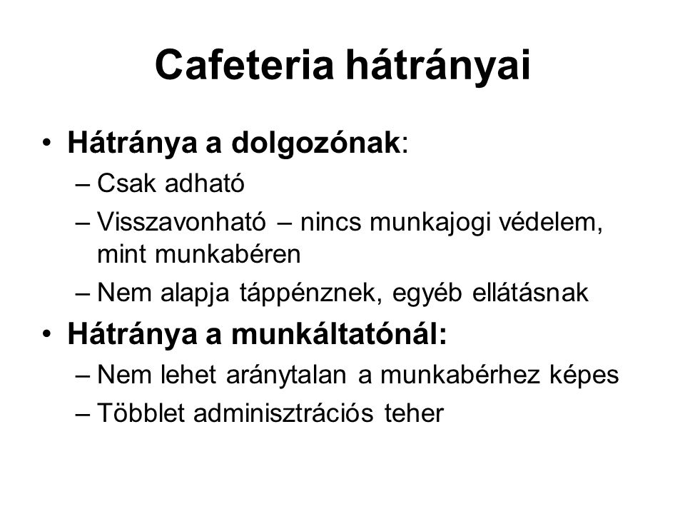 Cafeteria hátrányai Hátránya a dolgozónak: Hátránya a munkáltatónál: