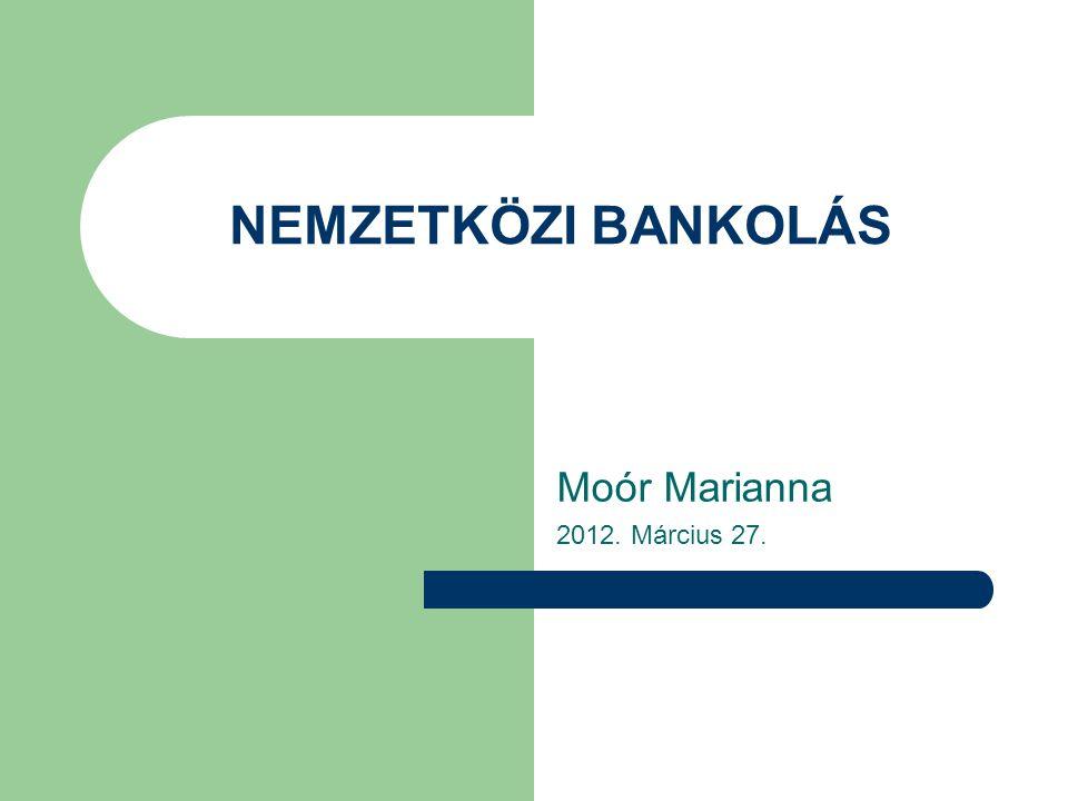 NEMZETKÖZI BANKOLÁS Moór Marianna 2012. Március 27.