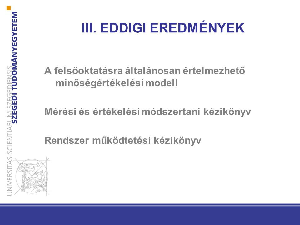 III. EDDIGI EREDMÉNYEK A felsőoktatásra általánosan értelmezhető minőségértékelési modell. Mérési és értékelési módszertani kézikönyv.