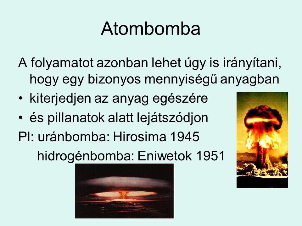 Atombomba A folyamatot azonban lehet úgy is irányítani, hogy egy bizonyos mennyiségű anyagban. kiterjedjen az anyag egészére.