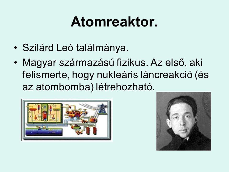 Atomreaktor. Szilárd Leó találmánya.