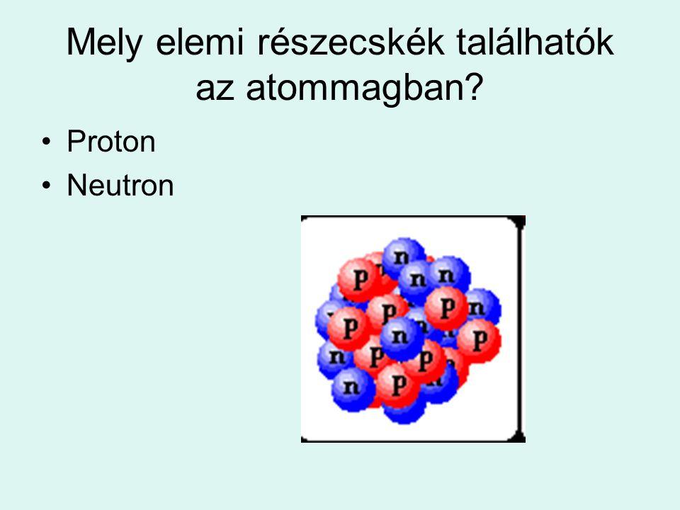Mely elemi részecskék találhatók az atommagban
