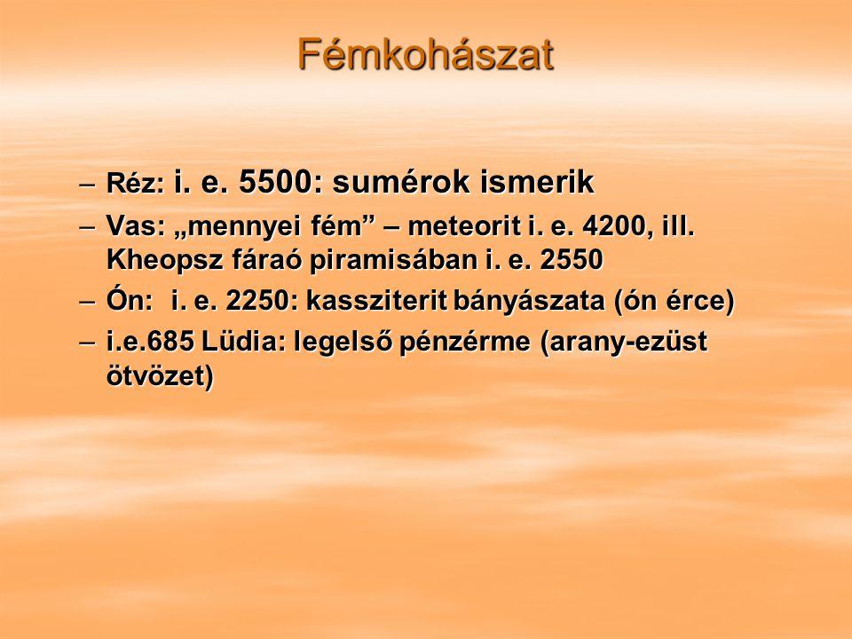 Fémkohászat Réz: i. e. 5500: sumérok ismerik
