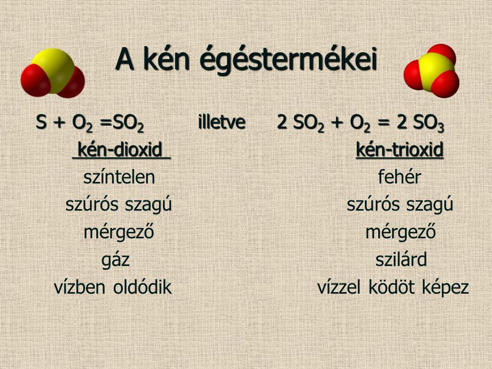 A kén égéstermékei S + O2 =SO2 illetve 2 SO2 + O2 = 2 SO3