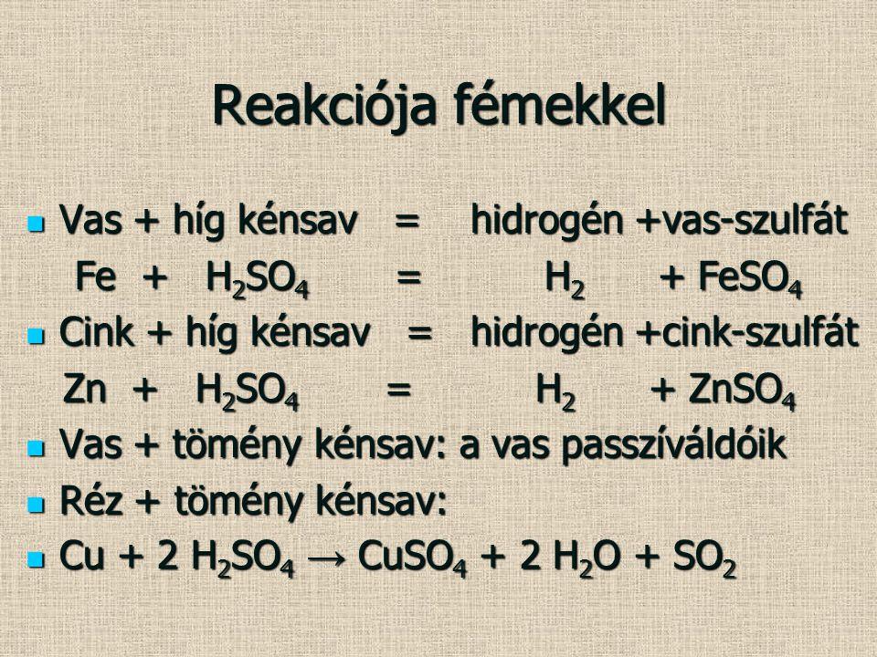 Reakciója fémekkel Vas + híg kénsav = hidrogén +vas-szulfát