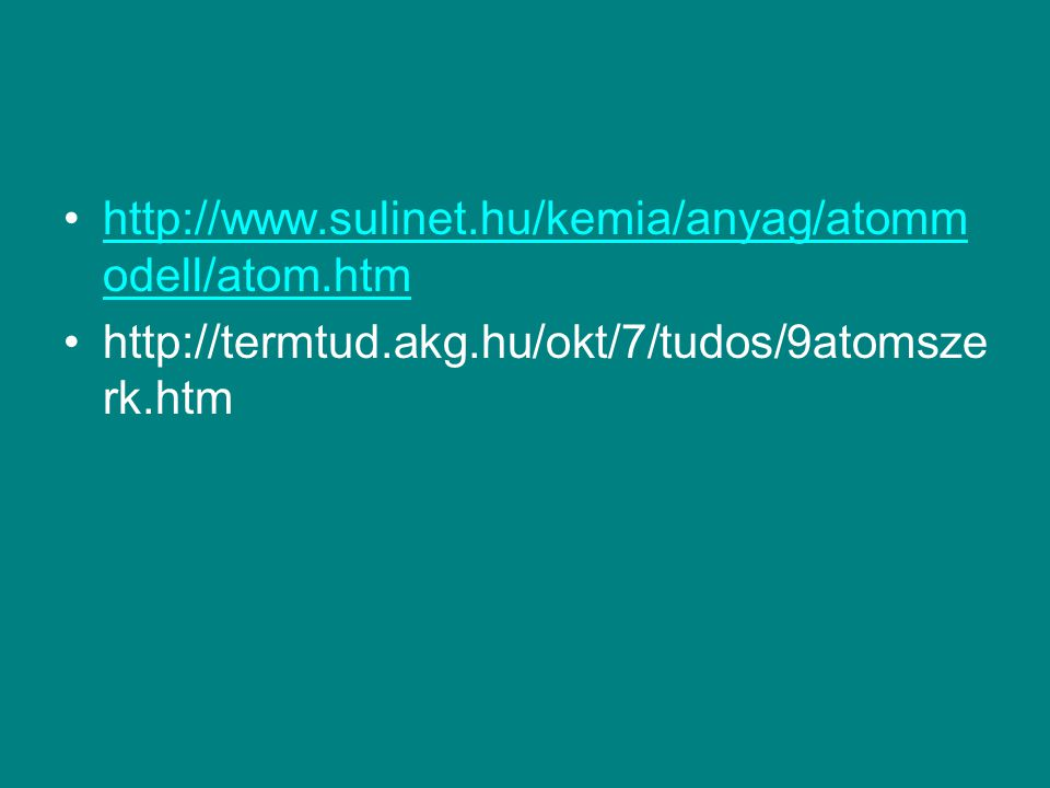 http://www.sulinet.hu/kemia/anyag/atommodell/atom.htm http://termtud.akg.hu/okt/7/tudos/9atomszerk.htm.