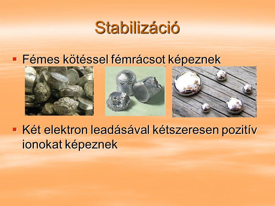 Stabilizáció Fémes kötéssel fémrácsot képeznek