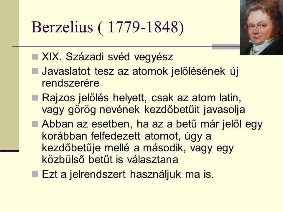 Berzelius ( 1779-1848) XIX. Századi svéd vegyész