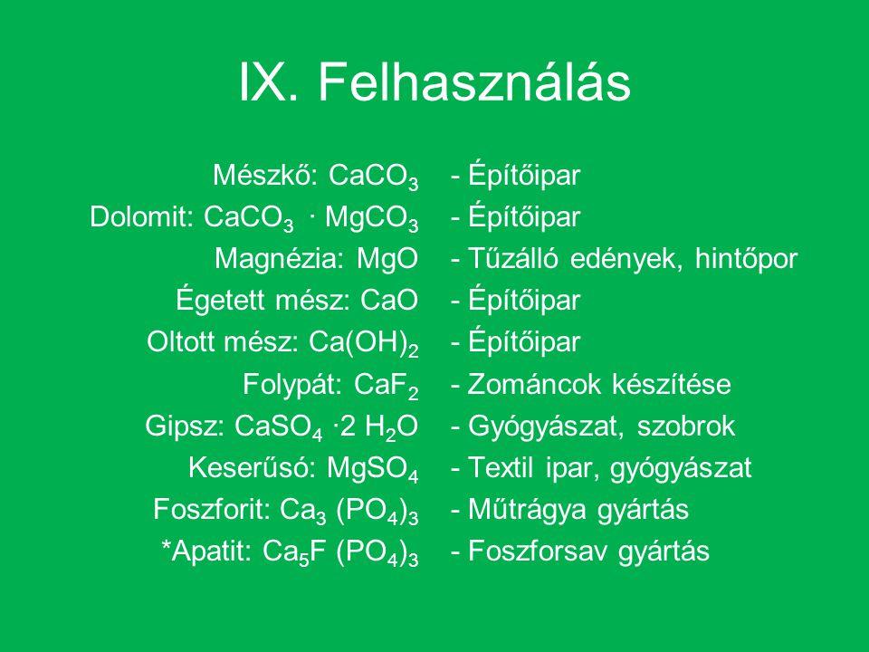 IX. Felhasználás Mészkő: CaCO3 Dolomit: CaCO3 · MgCO3 Magnézia: MgO
