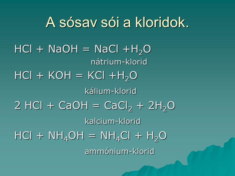 A sósav sói a kloridok. HCl + NaOH = NaCl +H2O HCl + KOH = KCl +H2O