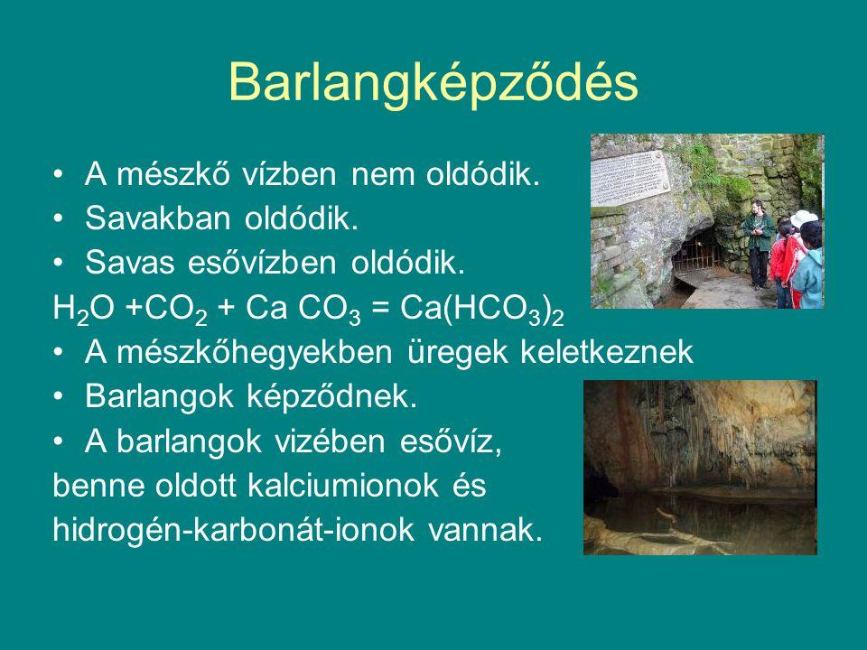 Barlangképződés A mészkő vízben nem oldódik. Savakban oldódik.