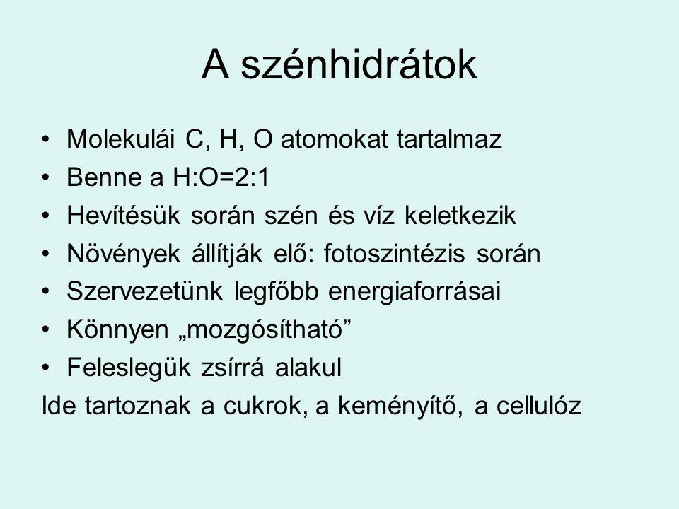 A szénhidrátok Molekulái C, H, O atomokat tartalmaz Benne a H:O=2:1