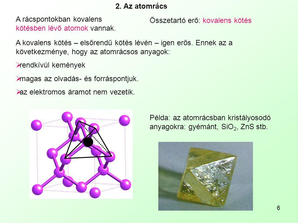 2. Az atomrács A rácspontokban kovalens kötésben lévő atomok vannak. Összetartó erő: kovalens kötés.