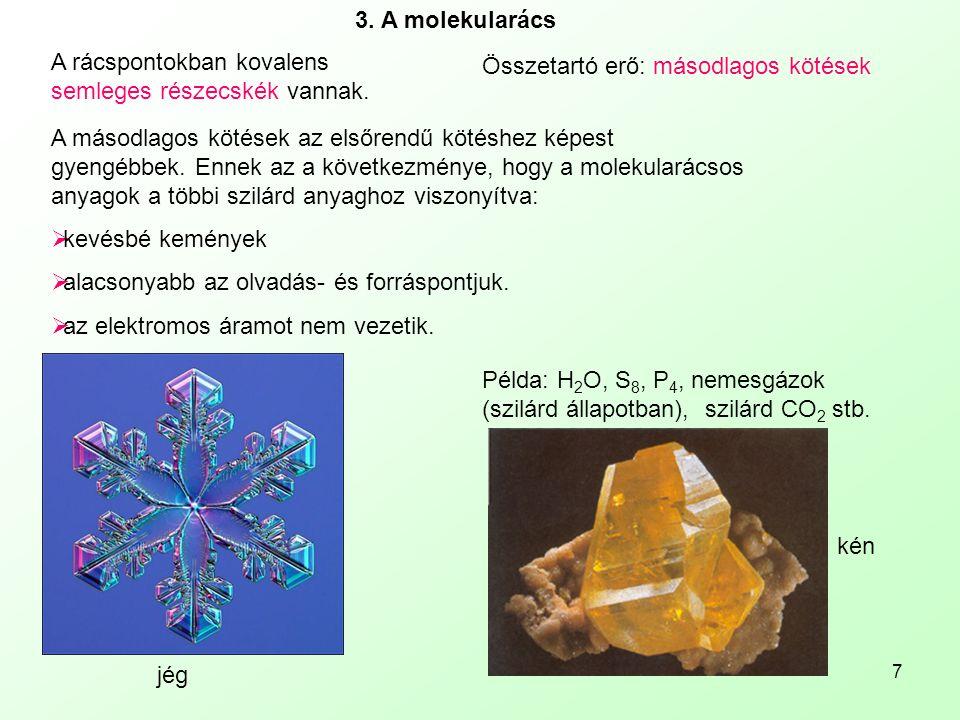 3. A molekularács A rácspontokban kovalens semleges részecskék vannak. Összetartó erő: másodlagos kötések.