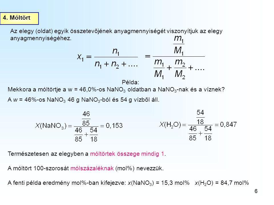 4. Móltört Az elegy (oldat) egyik összetevőjének anyagmennyiségét viszonyítjuk az elegy anyagmennyiségéhez.