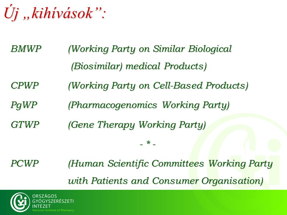 "Új ""kihívások : BMWP (Working Party on Similar Biological (Biosimilar) medical Products) CPWP (Working Party on Cell-Based Products)"