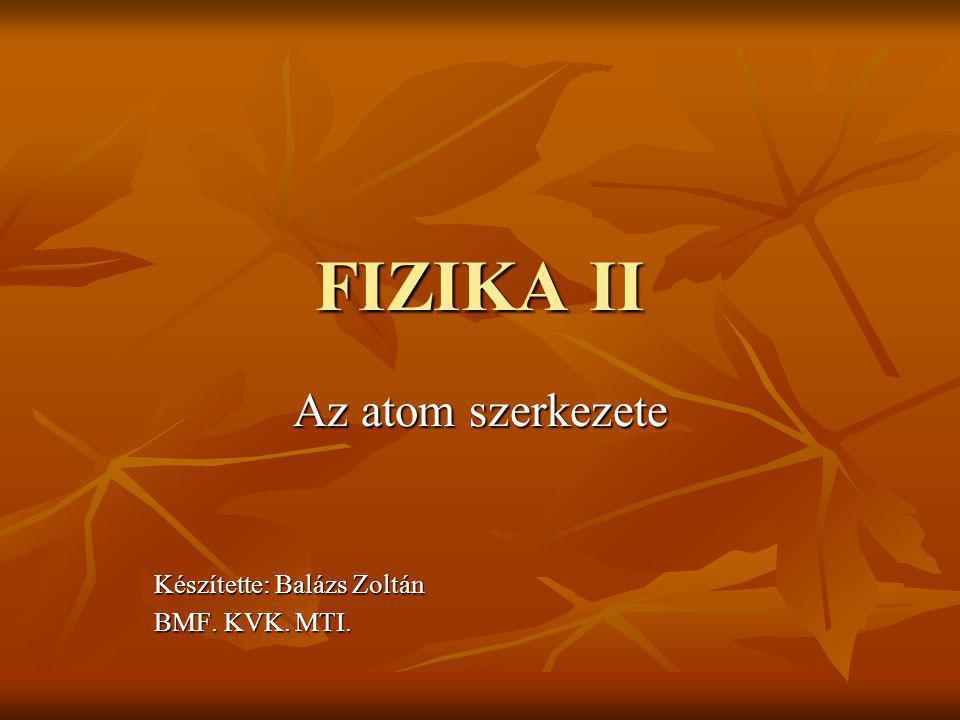 Az atom szerkezete Készítette: Balázs Zoltán BMF. KVK. MTI.