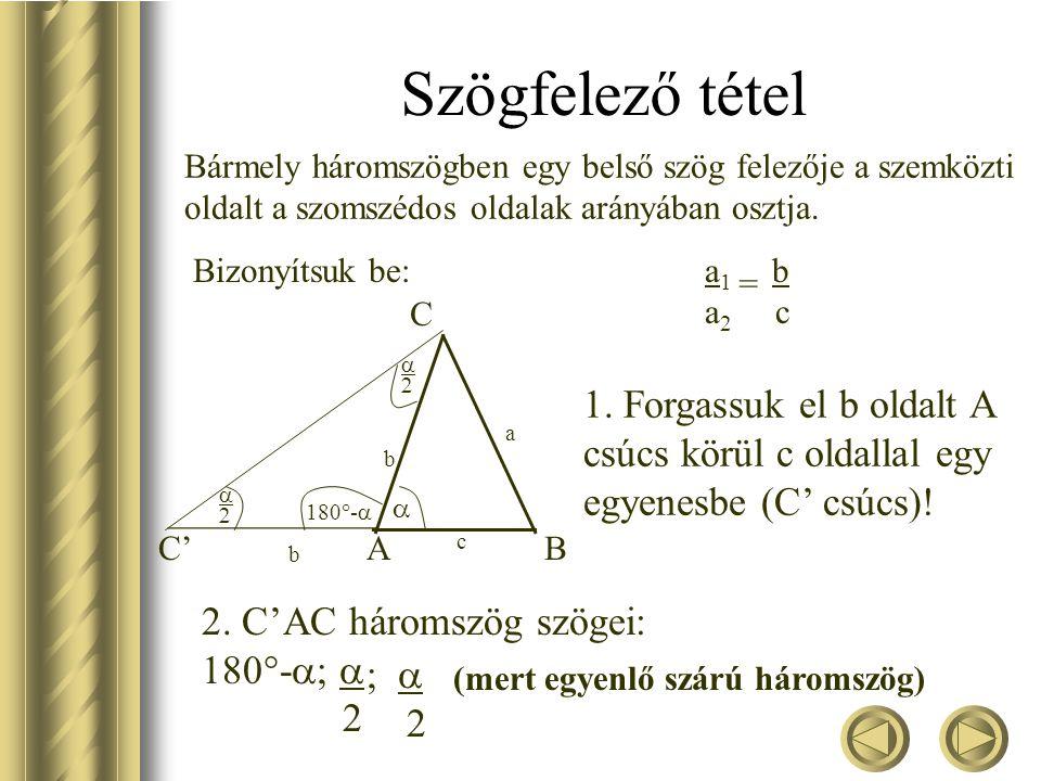 Szögfelező tétel Bármely háromszögben egy belső szög felezője a szemközti oldalt a szomszédos oldalak arányában osztja.